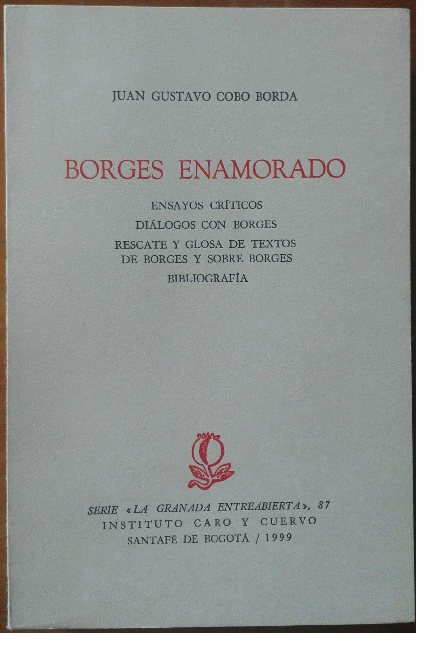 Borges enamorado. Ensayos críticos. Diálogos con Borges. Rescate y glosa de textos de Borges y sobre Borges