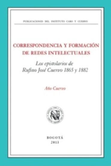 Correspondencia y formación de redes intelectuales. Los espistolarios de Rufino José Cuervo, 1865-1882