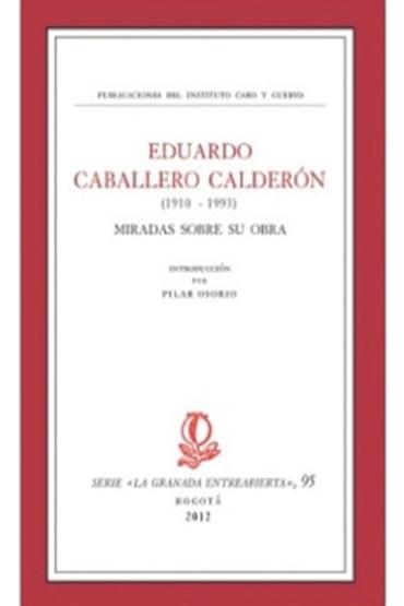 Eduardo Caballero Calderón (1910-1993):  miradas sobre su obra
