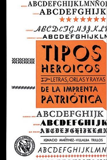 Tipos heroicos: letras, orlas y rayas de la Imprenta  Patriótica