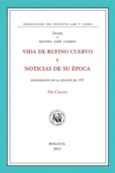 Vida de Rufino Cuervo y noticias de su época