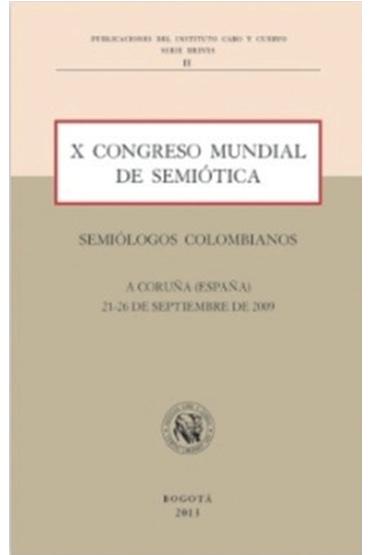 X Congreso Mundial de Semiótica. Ponencias Colombianas