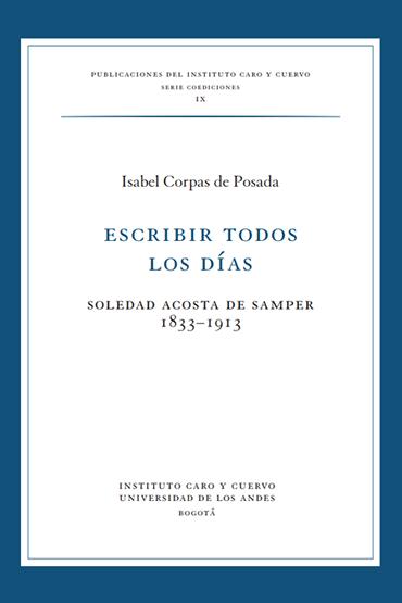 Me he decidido a escribir todos los días. Una biografía de Soledad Acosta de Samper (1833-1913)