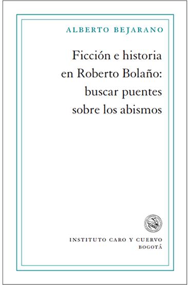 Ficción e historia en Roberto Bolaño: buscar puentes sobre los abism